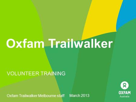 Oxfam Trailwalker VOLUNTEER TRAINING Oxfam Trailwalker Melbourne staff March 2013.