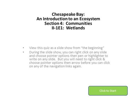 "Chesapeake Bay: An Introduction to an Ecosystem Section 4: Communities II-1E1: Wetlands View this quiz as a slide show from ""the beginning"" During the."