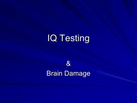 IQ Testing & Brain Damage. Full Scale IQ Person's relative standing in comparison w/ age- related peers and global estimate of overall mental abilities.