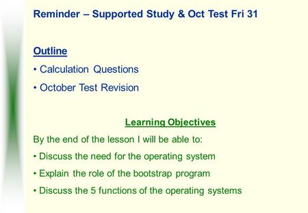 Reminder – Supported Study & Oct Test Fri 31 Outline Calculation Questions October Test Revision Learning Objectives By the end of the lesson I will be.