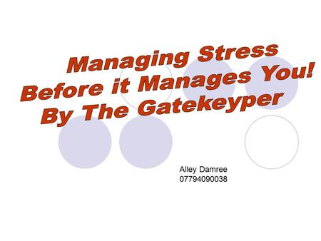 Alley Damree 07794090038. How do you know when you are stressed?