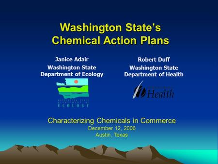 Washington State's Chemical Action Plans Washington State's Chemical Action Plans Janice Adair Washington State Department of Ecology Robert Duff Washington.