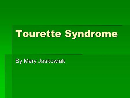 Tourette Syndrome By Mary Jaskowiak.