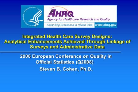 Integrated Health Care Survey Designs: Analytical Enhancements Achieved Through Linkage of Surveys and Administrative Data 2008 European Conference on.