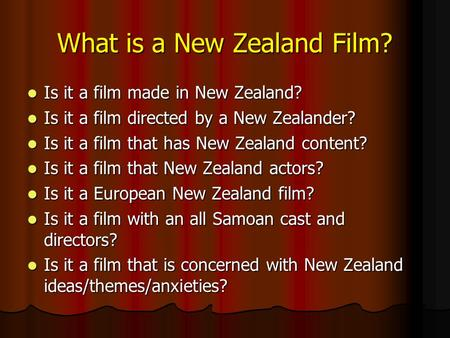 What is a New Zealand Film? Is it a film made in New Zealand? Is it a film made in New Zealand? Is it a film directed by a New Zealander? Is it a film.