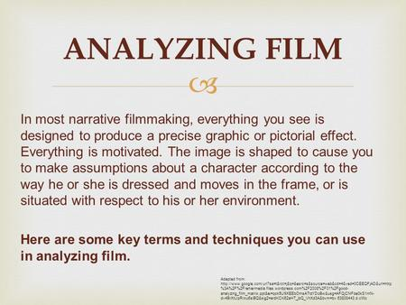  ANALYZING FILM In most narrative filmmaking, everything you see is designed to produce a precise graphic or pictorial effect. Everything is motivated.