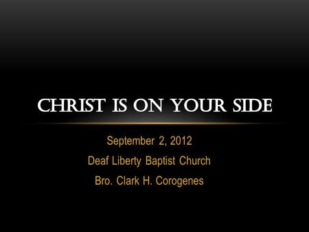 September 2, 2012 Deaf Liberty Baptist Church Bro. Clark H. Corogenes.