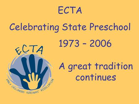 ECTA Celebrating State Preschool 1973 – 2006 A great tradition continues.