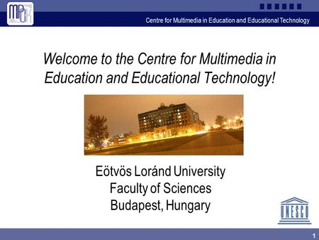 Centre for Multimedia in Education and Educational Technology 1 Welcome to the Centre for Multimedia in Education and Educational Technology! Eötvös Loránd.