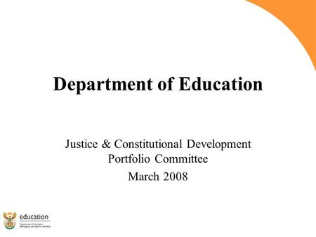 Department of Education Justice & Constitutional Development Portfolio Committee March 2008.