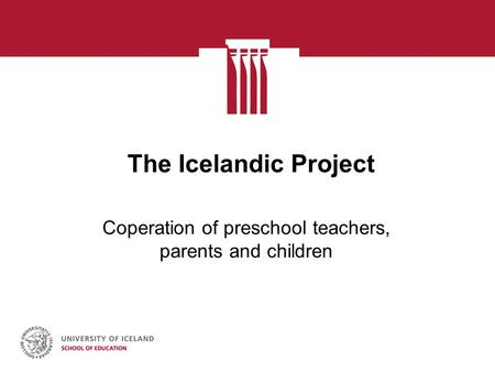 The Icelandic Project Coperation of preschool teachers, parents and children.