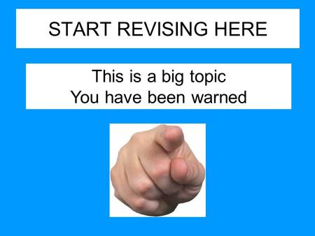 START REVISING HERE This is a big topic You have been warned.