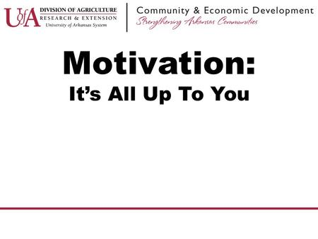 Motivation: It's All Up To You. Can you Motivate Someone?