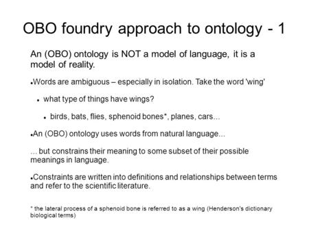 An (OBO) ontology is NOT a model of language, it is a model of reality. Words are ambiguous – especially in isolation. Take the word 'wing' what type of.