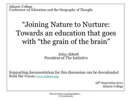 "The 21st Century Learning Initiative - www.21learn.org Atlantic College Conference on Education and the Geography of Thought ""Joining Nature to Nurture:"