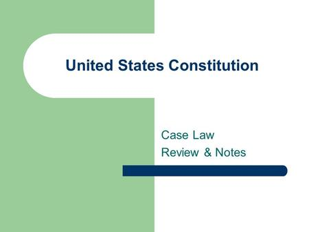 United States Constitution Case Law Review & Notes.