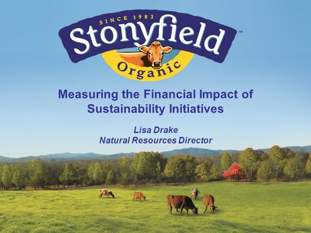 Measuring the Financial Impact of Sustainability Initiatives Lisa Drake Natural Resources Director.