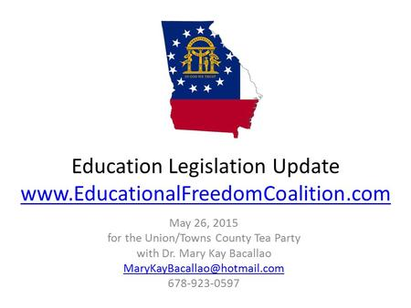 Education Legislation Update www.EducationalFreedomCoalition.com www.EducationalFreedomCoalition.com May 26, 2015 for the Union/Towns County Tea Party.