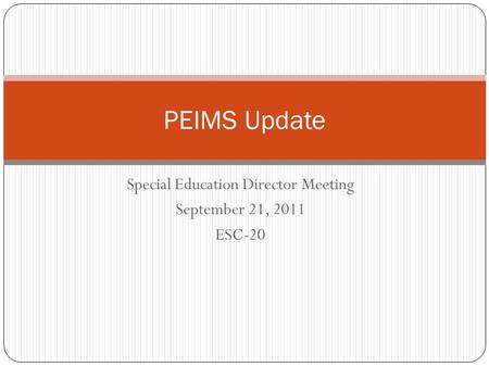 Special Education Director Meeting September 21, 2011 ESC-20 PEIMS Update.