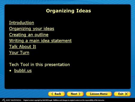 Introduction Organizing your ideas Creating an outline Writing a main idea statement Talk About It Your Turn Tech Tool in this presentation bubbl.us Organizing.