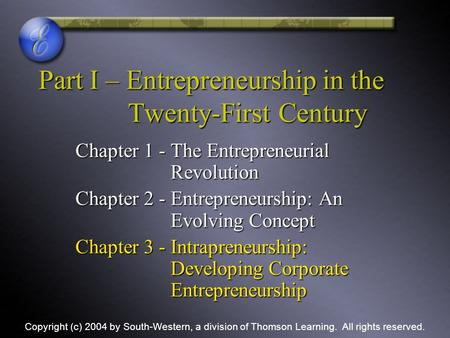 Part I – Entrepreneurship in the Twenty-First Century Chapter 1 - The Entrepreneurial Revolution Chapter 2 - Entrepreneurship: An Evolving Concept Chapter.