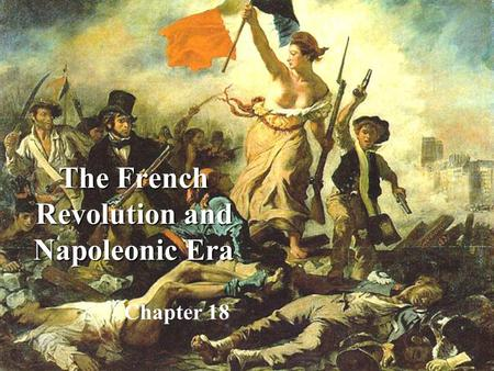 The French Revolution and Napoleonic Era Chapter 18.
