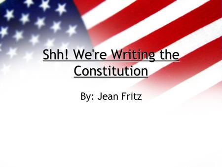 Shh! We're Writing the Constitution By: Jean Fritz.