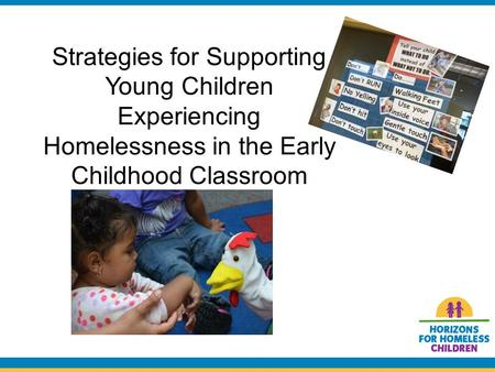 Strategies for Supporting Young Children Experiencing Homelessness in the Early Childhood Classroom.