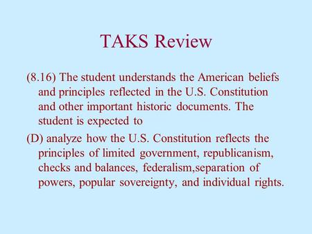 TAKS Review (8.16) The student understands the American beliefs and principles reflected in the U.S. Constitution and other important historic documents.