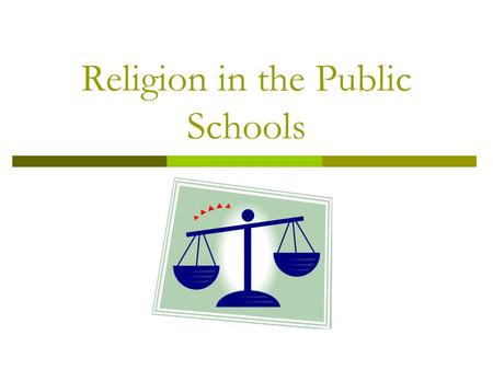 Religion in the Public Schools. Religion in PUBLIC Schools  The Founding fathers NEVER intended to take the influence of religion out of government –
