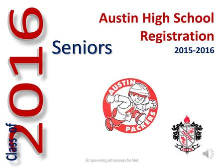 Austin High School Registration 2015-2016 Empowering all learners for life!