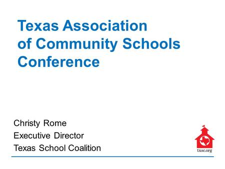 Christy Rome Executive Director Texas School Coalition Texas Association of Community Schools Conference.
