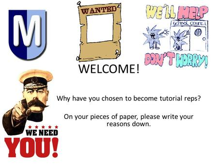 WELCOME! Why have you chosen to become tutorial reps? On your pieces of paper, please write your reasons down.