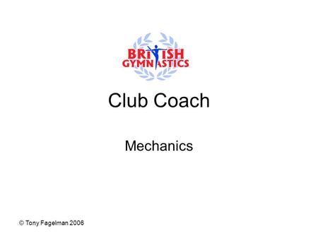 © Tony Fagelman 2006 Club Coach Mechanics. © Tony Fagelman 2006 Take-Off Time is a major factor Take-off is the most important part of any skill Without.