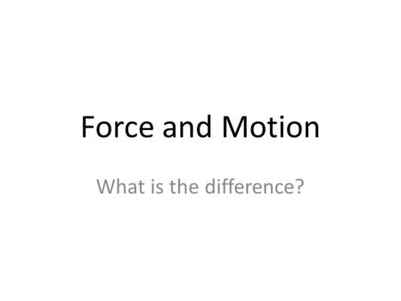 Force and Motion What is the difference?. Motion Motion is the same as movement It comes in 4 types: -Rectilinear Motion (Straight Line) -Alternating.