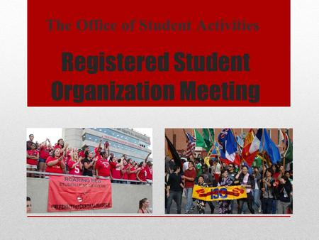 Registered Student Organization Meeting The Office of Student Activities.