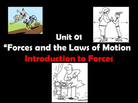 "Unit 01 ""Forces and the Laws of Motion"" Introduction to Forces."