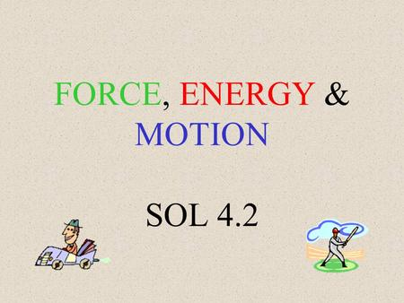 FORCE, ENERGY & MOTION SOL 4.2. SPEED describes how fast an object is moving.