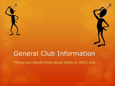 General Club Information Things you should know about being an ASCC club.