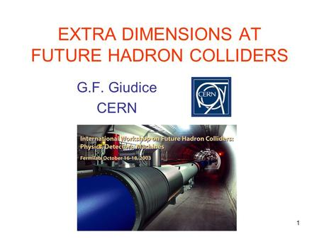 1 EXTRA DIMENSIONS AT FUTURE HADRON COLLIDERS G.F. Giudice CERN.
