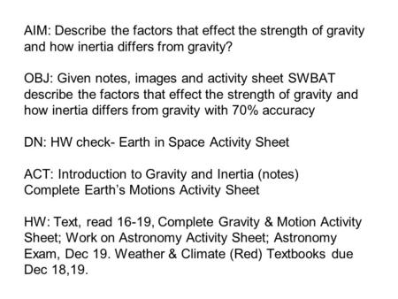 AIM: Describe the factors that effect the strength of gravity and how inertia differs from gravity? OBJ: Given notes, images and activity sheet SWBAT describe.