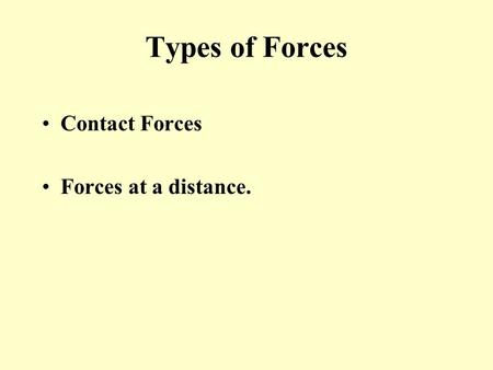Types of Forces Contact Forces Forces at a distance.