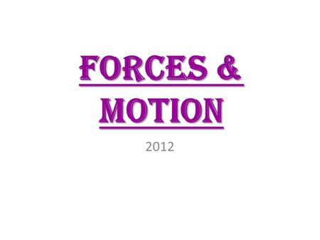 Forces & motion 2012. force Define: Push or a pull Describe: a force is described by its direction in which it acts and its strength Strength of force.