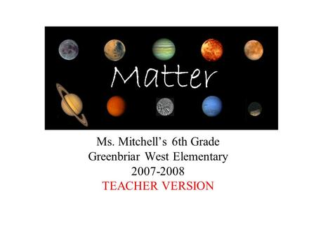 Ms. Mitchell's 6th Grade Greenbriar West Elementary 2007-2008 TEACHER VERSION Matter.