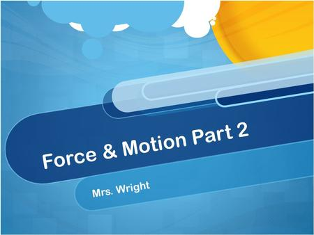 Force & Motion Part 2 Mrs. Wright. LET'S REVIEW… Force: A push of pull applied to an object Friction: The force that one surface exerts on another when.
