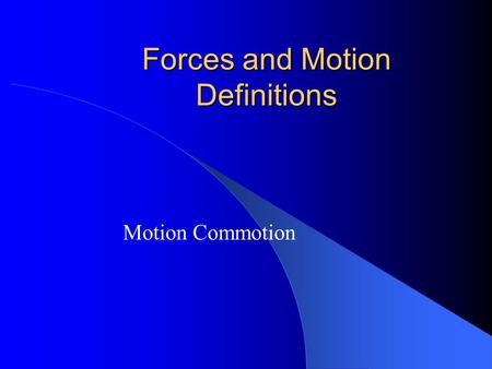 Forces and Motion Definitions Motion Commotion ENERGY IN MOTION Force Wind Gravity Magnet Motion.