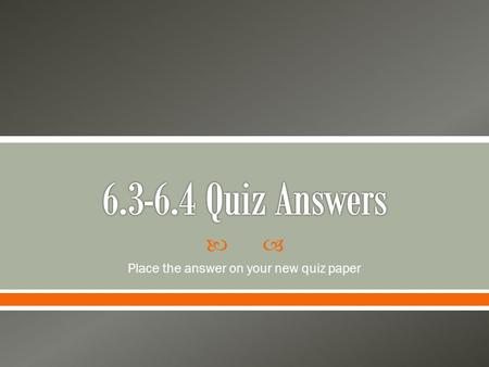  Place the answer on your new quiz paper.  _________________ attracts all objects toward each other.  A: Gravity!
