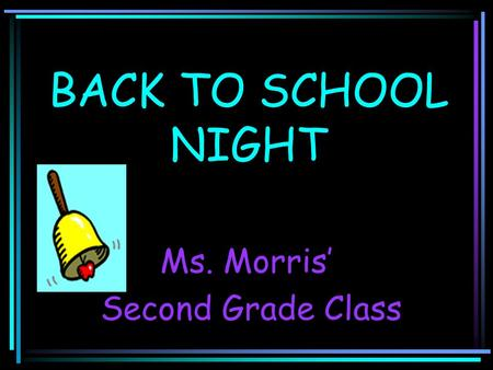 BACK TO SCHOOL NIGHT Ms. Morris' Second Grade Class.