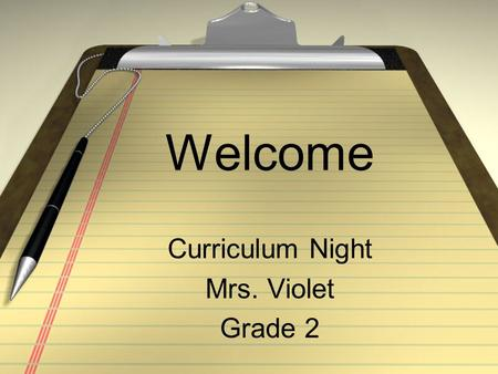 Welcome Curriculum Night Mrs. Violet Grade 2. Welcome! While you are waiting. Please feel free to walk around the room and look at the sign-up sheets.