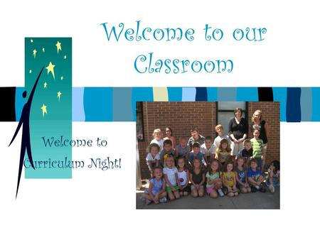 Welcome to our Classroom Welcome to Curriculum Night!